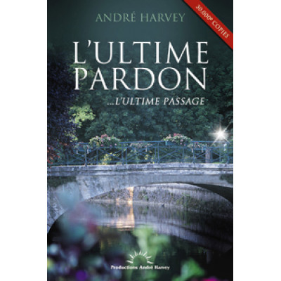 L'ultime pardon... l'ultime passage   Best-seller tiré à plus de 30 000 exemplaires
